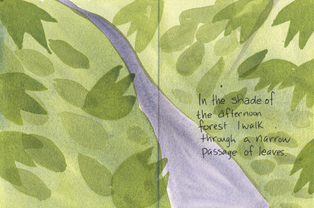 "book pages with painting of trail through leaves. Handwritten text reads, ""In the shade of the afternoon forest i walk through a narrow passage of leaves."""