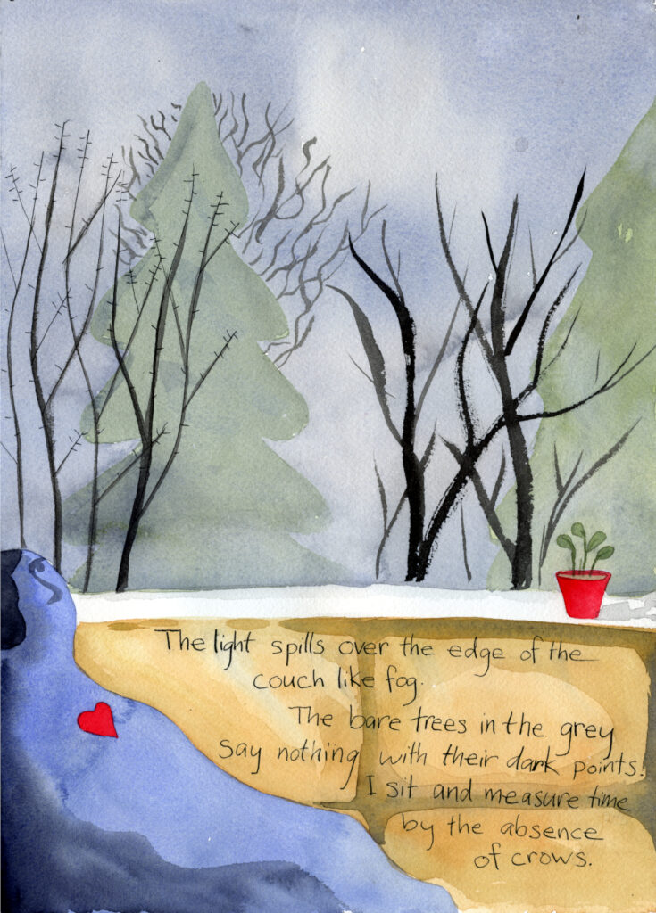 "Illustration of a person sitting on a couch below a view of winter trees by Alexandra Schaefers. Handwritten ext reads""The light spills over the edge of the couch like fog. The bare trees say nothing with their dark points. I sit and measure time by the absence of crows."""