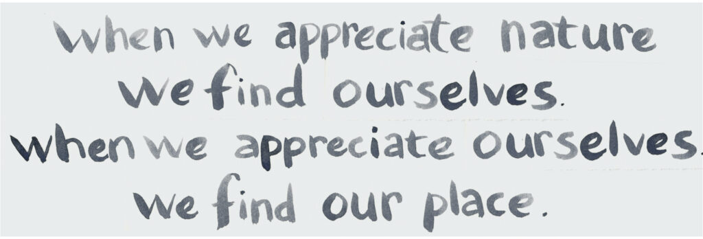 "handpainted text says, ""	  When we appreciate nature we find ourselves.  When we appreciate ourselves we find our place."""